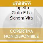 L'APETTA GIULIA E LA SIGNORA VITA cd musicale di O.S.T.