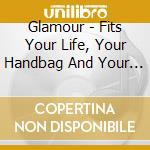 Glamour - Fits Your Life, Your Handbag And Your Stereo cd musicale