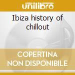 Ibiza history of chillout cd musicale di Artisti Vari