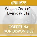 Wagon Cookin' - Everyday Life cd musicale di WAGON COOKIN'