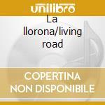 La llorona/living road cd musicale di Lhasa