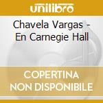 Chavela Vargas - En Carnegie Hall cd musicale di Chavela Vargas