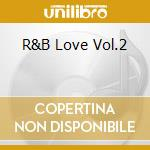 Various - R&B Love Vol.2 cd musicale