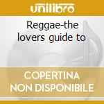 Reggae-the lovers guide to cd musicale