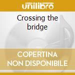 Crossing the bridge cd musicale di Ost