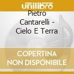 Pietro Cantarelli - Cielo E Terra cd musicale di O.S.T.