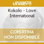 LOVE INTERNATIONAL cd musicale di KOKOLO