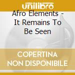 Afro Elements - It Remains To Be Seen cd musicale di AFRO ELEMENTS