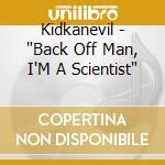 Back off man,i'm a scientist cd musicale di Kidkanevil