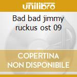 Bad bad jimmy ruckus ost 09 cd musicale di BIG PIMP JONES