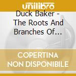 Duck Baker - The Roots And Branches Of American Music cd musicale di BAKER DUCK