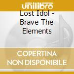 Lost Idol - Brave The Elements cd musicale di Lost Idol