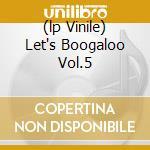 (LP VINILE) LET'S BOOGALOO VOL.5                      lp vinile di Artisti Vari