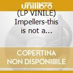 (LP VINILE) Impellers-this is not a drill lp lp vinile di Impellers