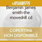 Benjamin james smith-the movedrill cd cd musicale di Benjamin james smith