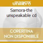 Samora-the unspeakable cd cd musicale di Samora