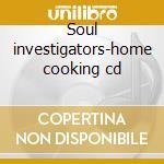Soul investigators-home cooking cd cd musicale di Investigators Soul