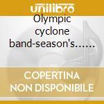 Olympic cyclone band-season's... cd cd musicale di Olympic cyclone band