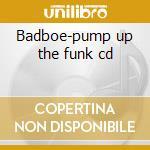 Badboe-pump up the funk cd cd musicale di Badboe