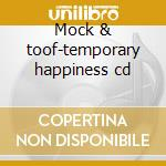 Mock & toof-temporary happiness cd cd musicale di Mock & toof