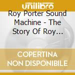 Roy porter sound machine-the story cd cd musicale di Porter Roy