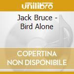 Jack Bruce - Bird Alone cd musicale di BRUCE JACK