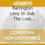 BARRINGTON LEVY IN DUB - THE LOST MIXES   cd musicale di LEVY BARRINGTON