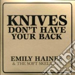 Emily Haines & The Soft Skeletons - Knives Don't Have Your Back cd musicale di Emily & the Haines