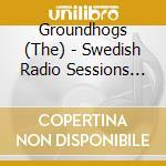 Groundhogs - Swedish Radio Sessions 76 cd musicale di GROUNDHOGS