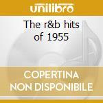 The r&b hits of 1955 cd musicale di Artisti Vari