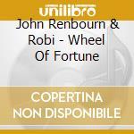 John Renbourn & Robi - Wheel Of Fortune cd musicale di John/willia Renbourn