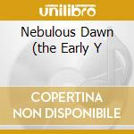 NEBULOUS DAWN (THE EARLY Y cd musicale di TANGERINE DREAM
