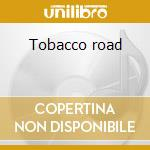 Tobacco road cd musicale