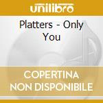 Platters - Only You cd musicale