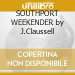 SOUTHPORT WEEKENDER by J.Claussell cd musicale di ARTISTI VARI