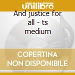 And justice for all - ts medium cd musicale