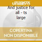 And justice for all - ts large cd musicale