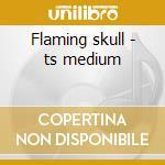Flaming skull - ts medium cd musicale