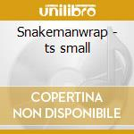 Snakemanwrap - ts small cd musicale