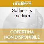 Gothic - ts medium cd musicale