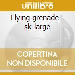 Flying grenade - sk large cd musicale