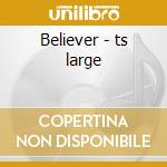 Believer - ts large cd musicale