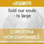 Sold our souls - ts large cd musicale