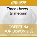 Three cheers - ts medium cd musicale