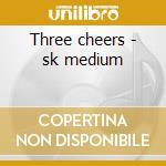 Three cheers - sk medium cd musicale
