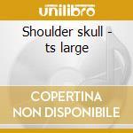 Shoulder skull - ts large cd musicale