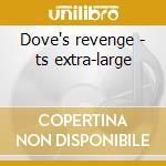 Dove's revenge - ts extra-large cd musicale