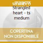 Strangled heart - ts medium cd musicale