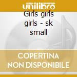 Girls girls girls - sk small cd musicale