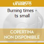 Burning times - ts small cd musicale